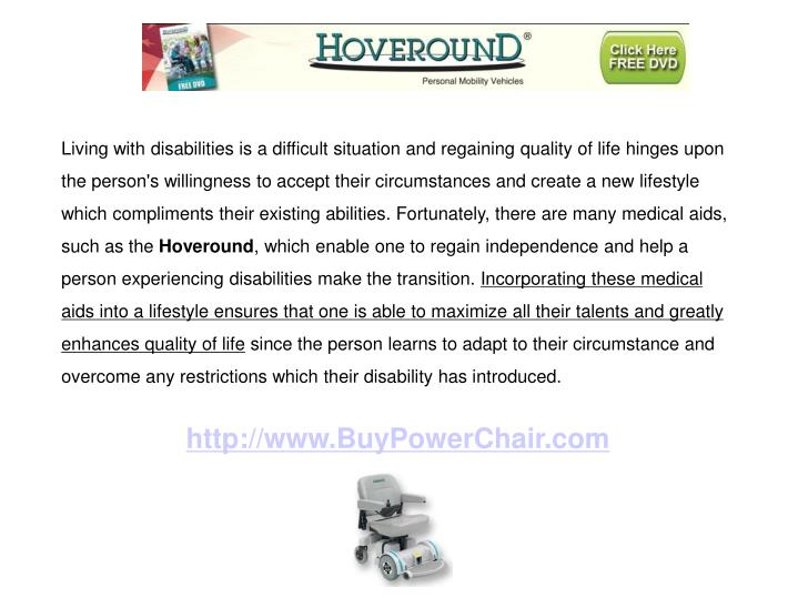 Living with disabilities is a difficult situation and regaining quality of life hinges upon the pers...