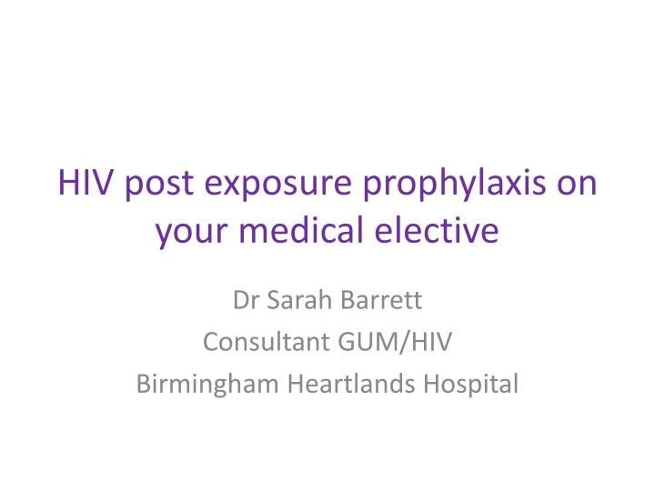 hiv post exposure prophylaxis on your medical elective n.