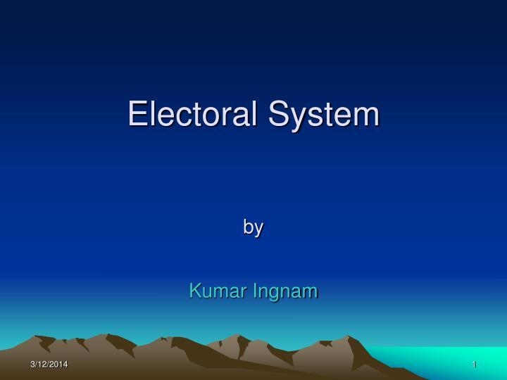 Electoral system by kumar ingnam
