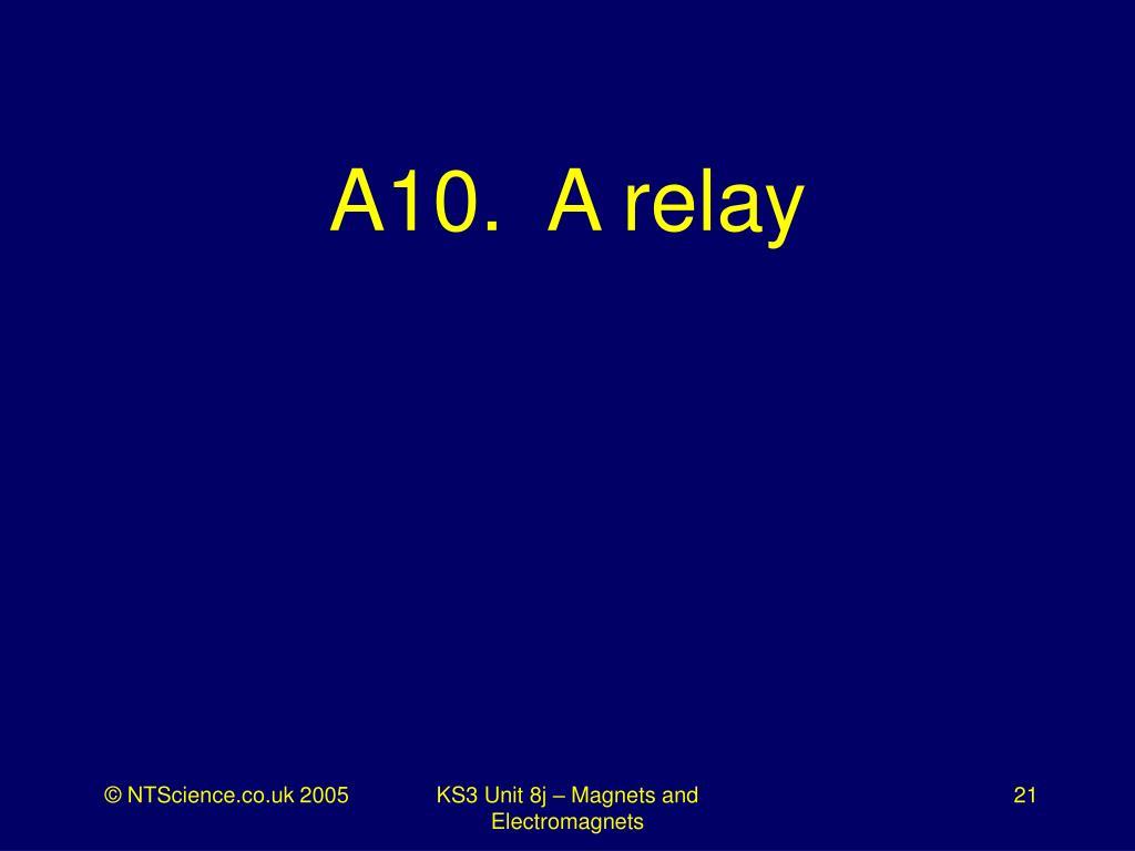 A10.  A relay