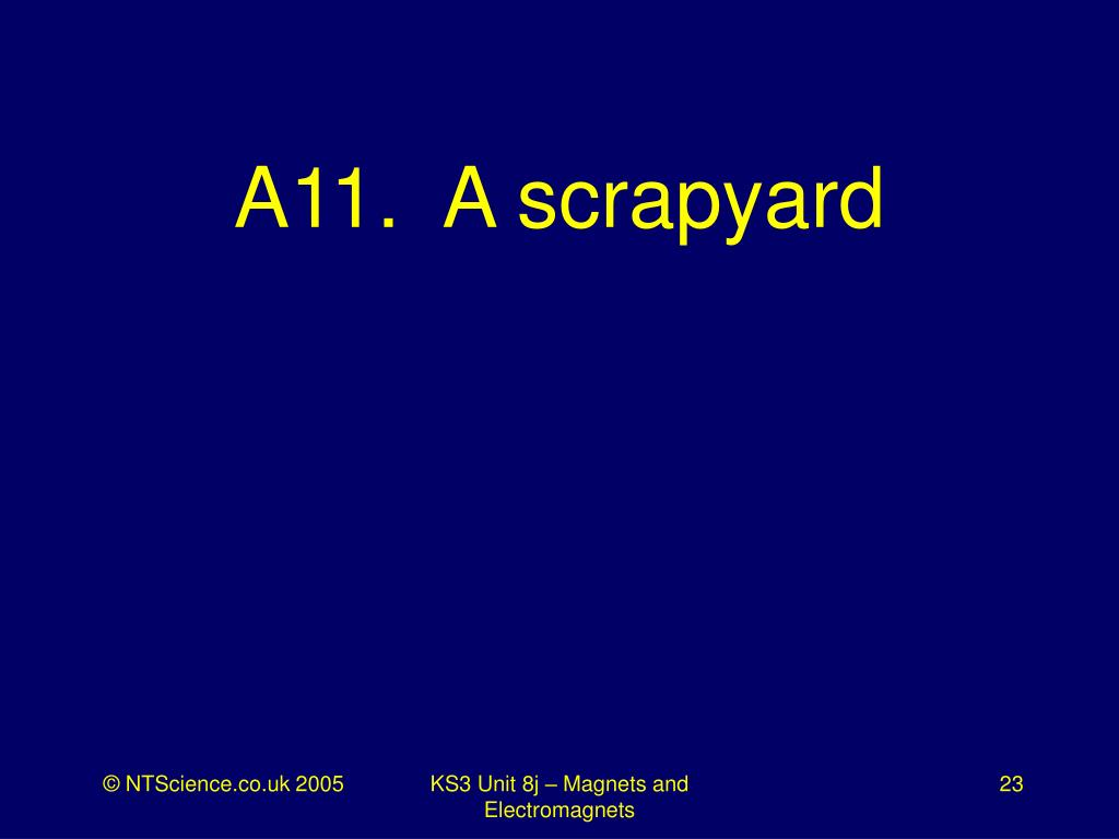 A11.  A scrapyard