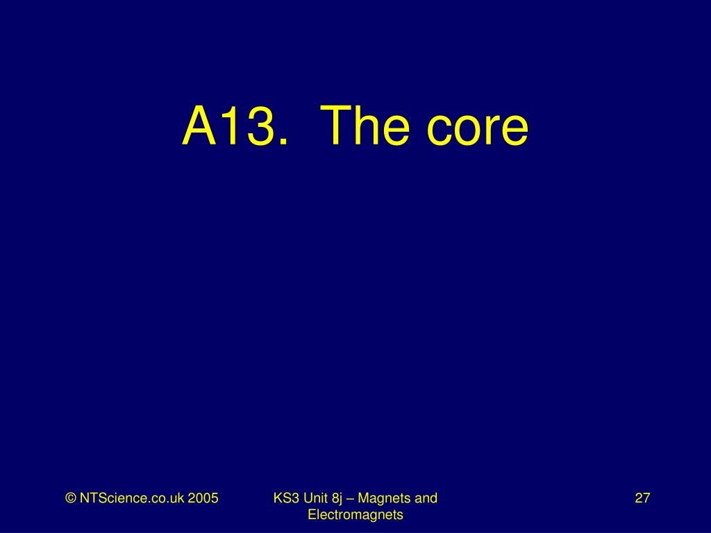 A13.  The core