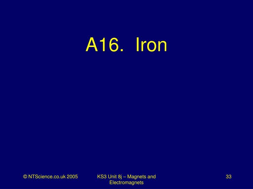 A16.  Iron