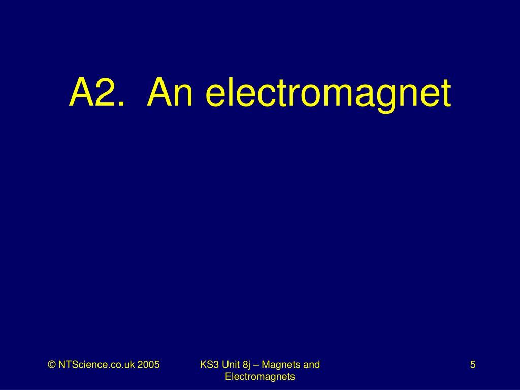 A2.  An electromagnet