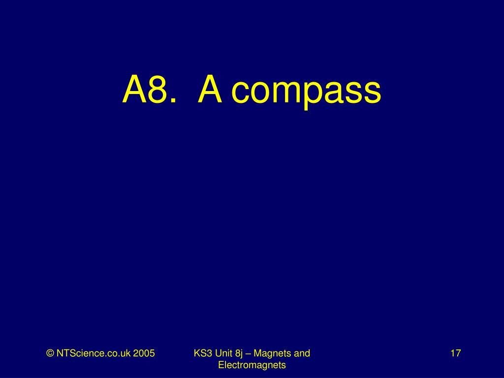 A8.  A compass