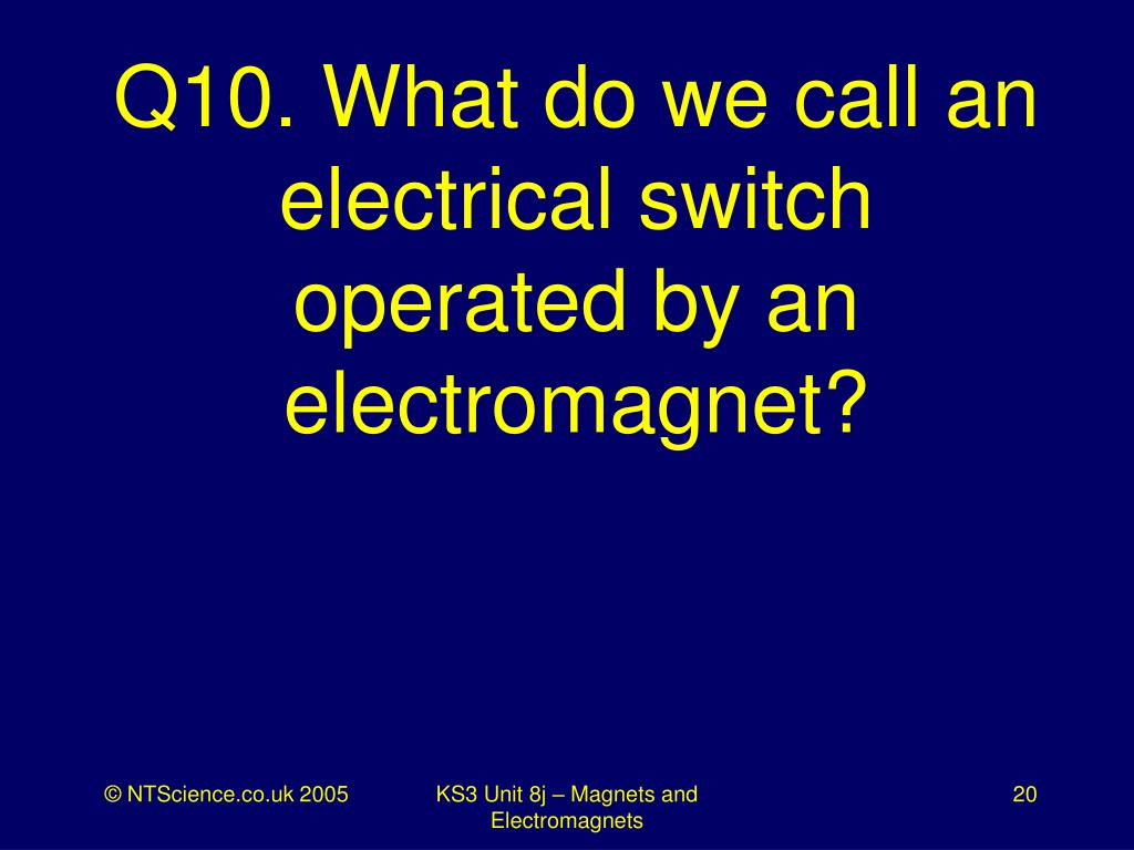 Q10. What do we call an electrical switch operated by an electromagnet?
