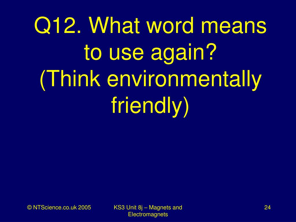 Q12. What word means to use again?