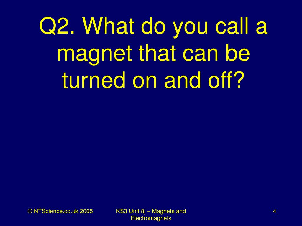 Q2. What do you call a magnet that can be turned on and off?