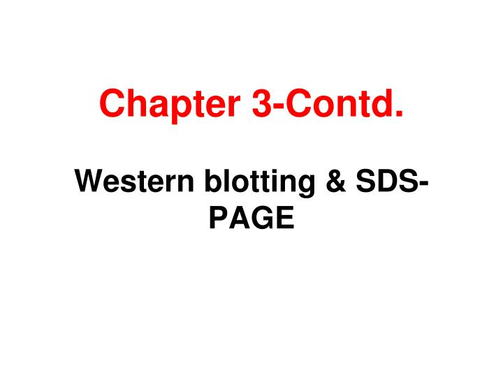 chapter 3 contd western blotting sds page n.