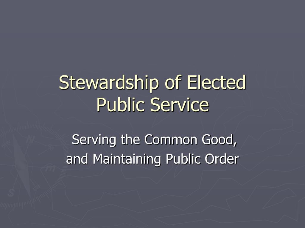 stewardship of elected public service l.