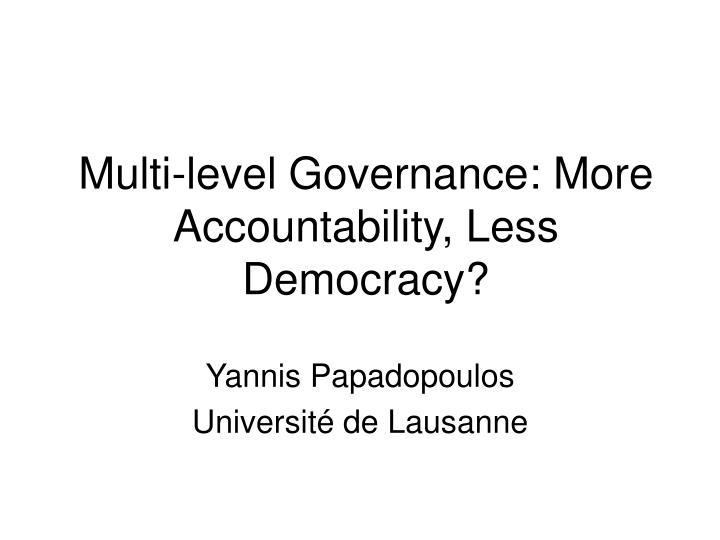 multi level governance more accountability less democracy n.
