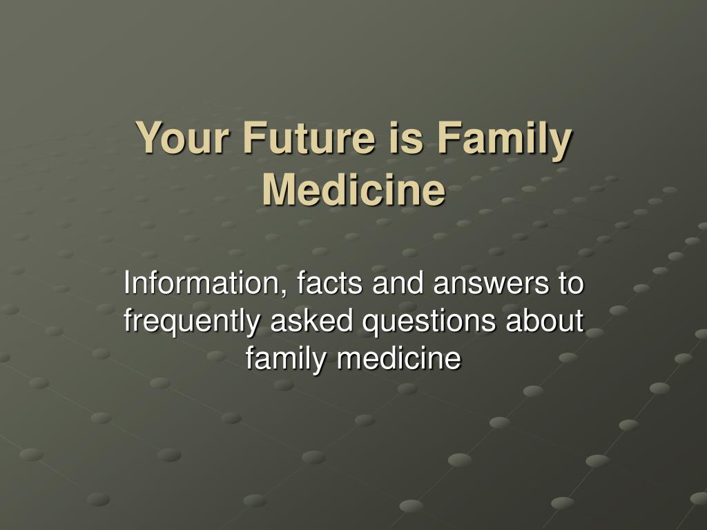 your future is family medicine l.