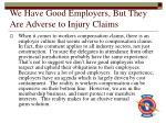 we have good employers but they are adverse to injury claims