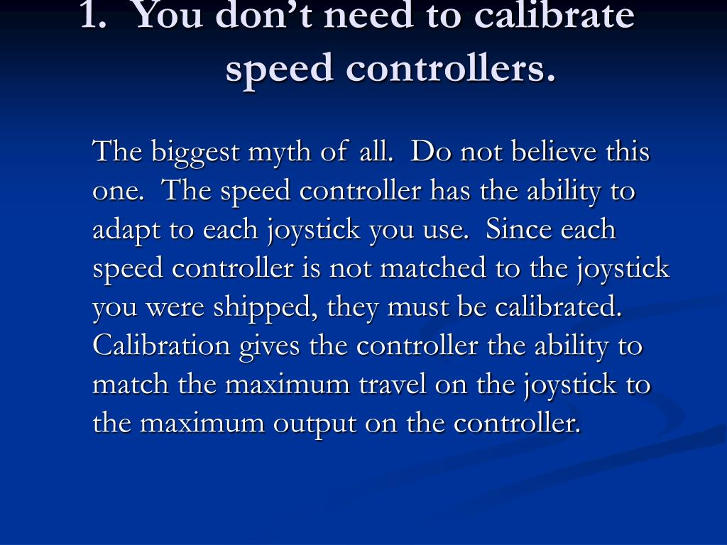 1.  You don't need to calibrate speed controllers.