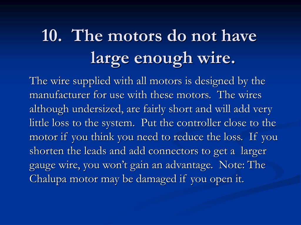 10.  The motors do not have large enough wire.