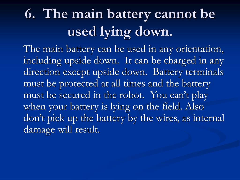 6.  The main battery cannot be used lying down.