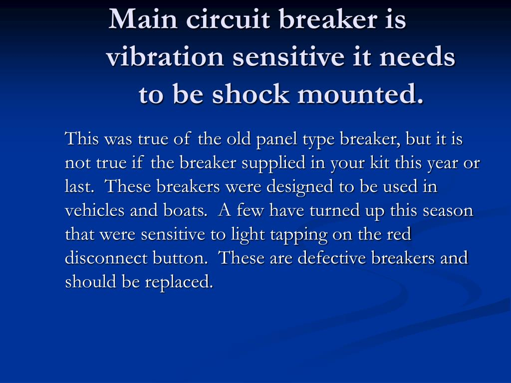 Main circuit breaker is vibration sensitive it needs to be shock mounted.