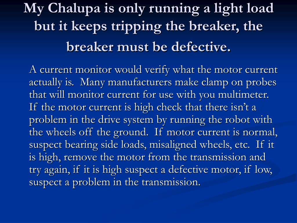 My Chalupa is only running a light load but it keeps tripping the breaker, the breaker must be defective.