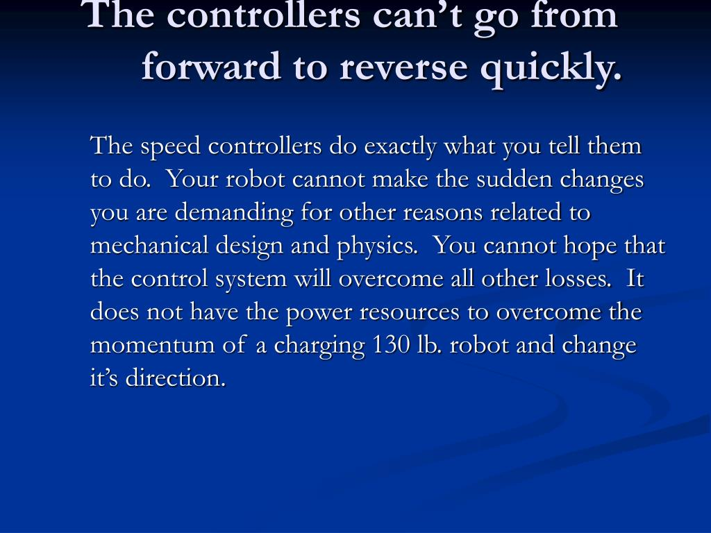 The controllers can't go from forward to reverse quickly.