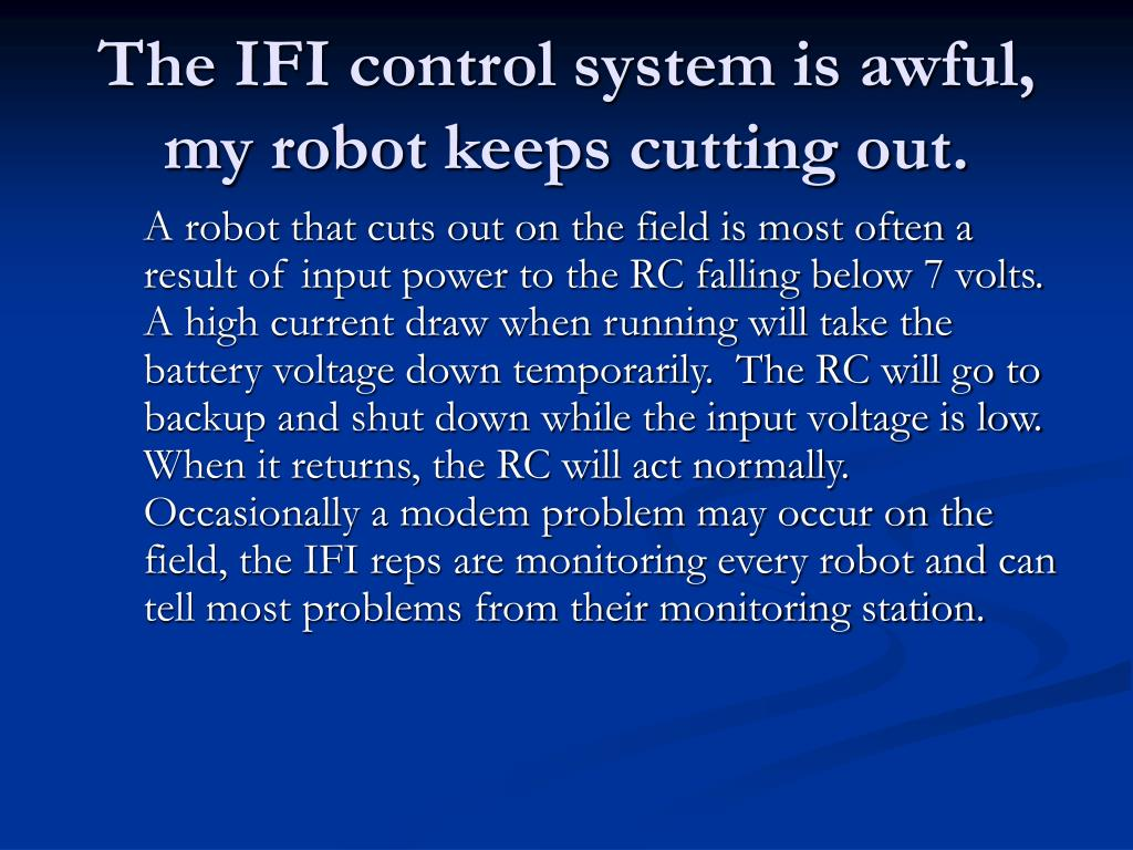 The IFI control system is awful, my robot keeps cutting out.