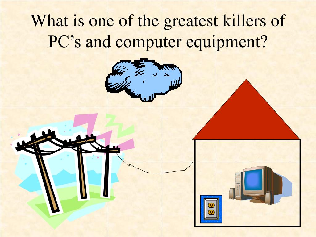What is one of the greatest killers of PC's and computer equipment?