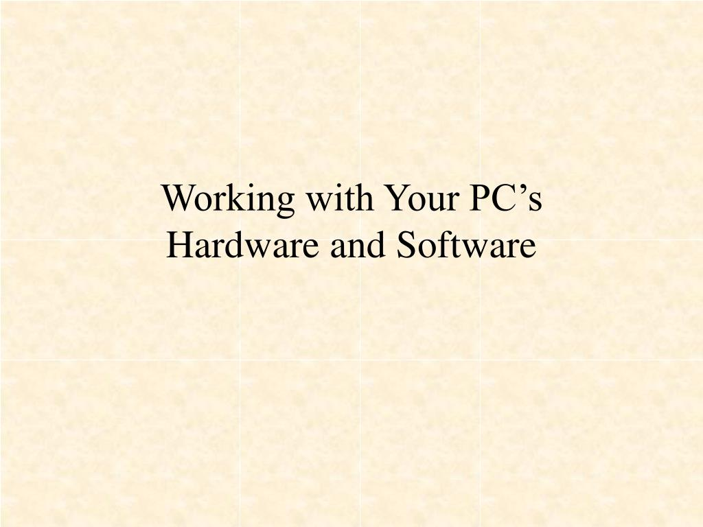 working with your pc s hardware and software l.