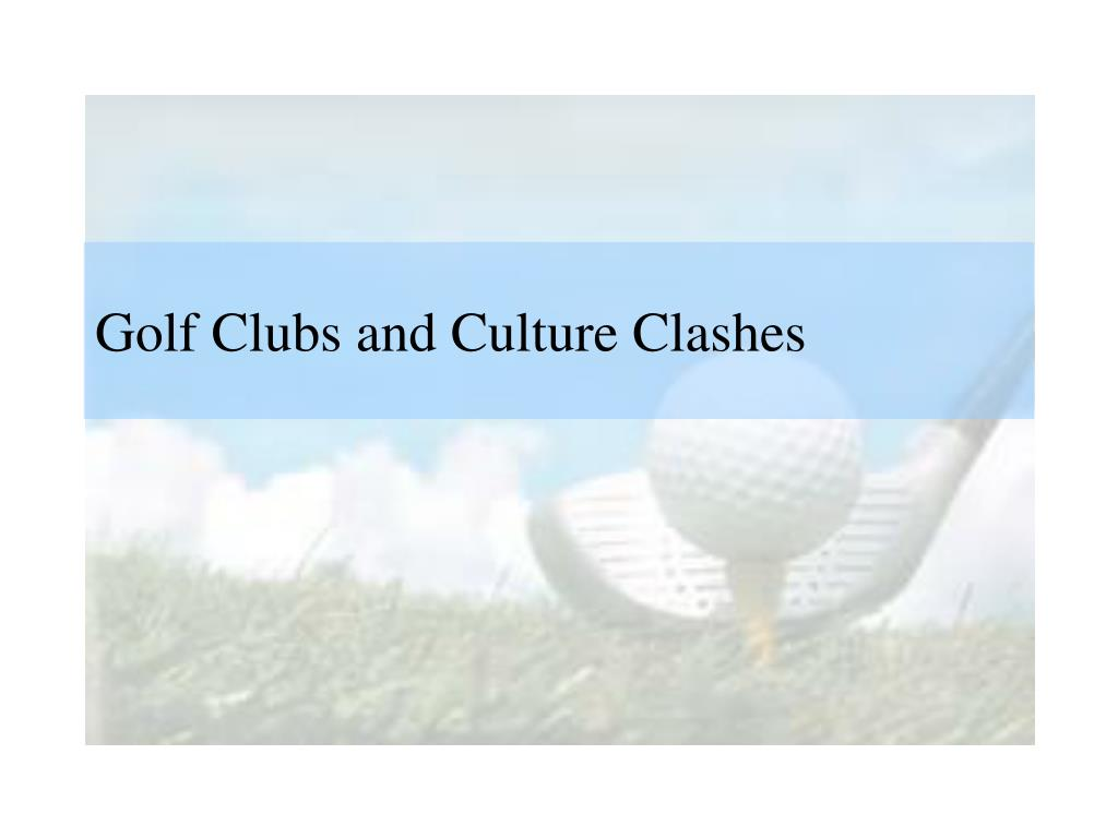 golf clubs and culture clashes l.