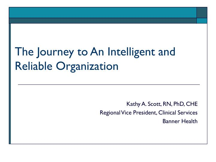 the journey to an intelligent and reliable organization n.