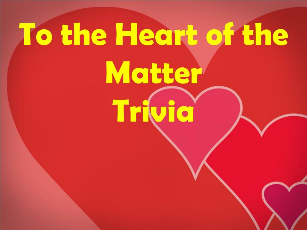 to the heart of the matter trivia l.