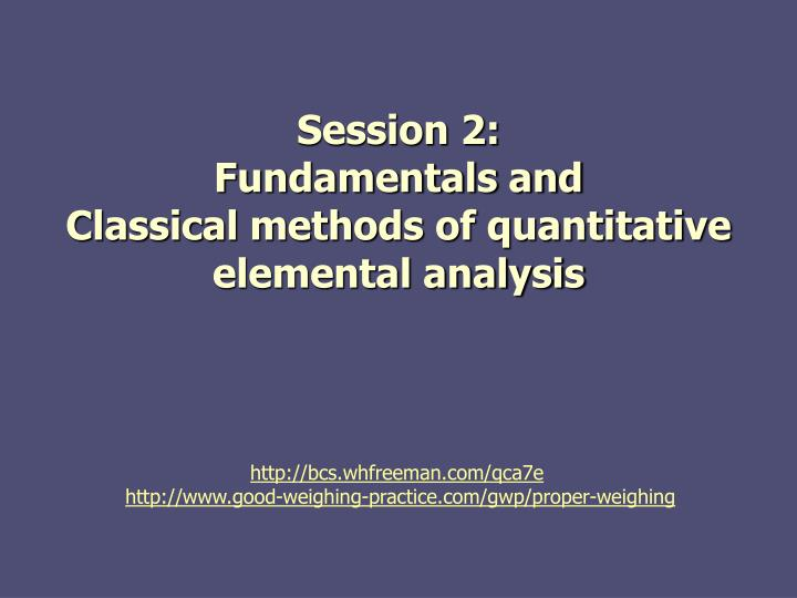 session 2 fundamentals and classical methods of quantitative elemental analysis n.