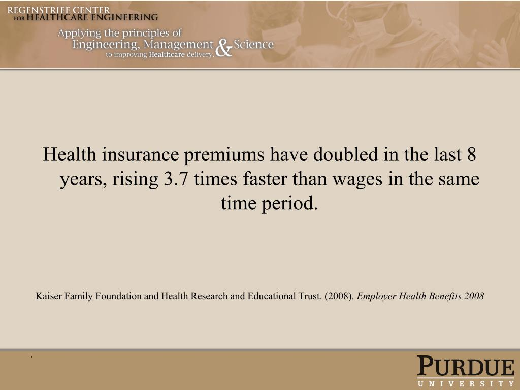 Health insurance premiums have doubled in the last 8 years, rising 3.7 times faster than wages in the same time period.