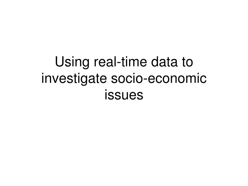 using real time data to investigate socio economic issues l.