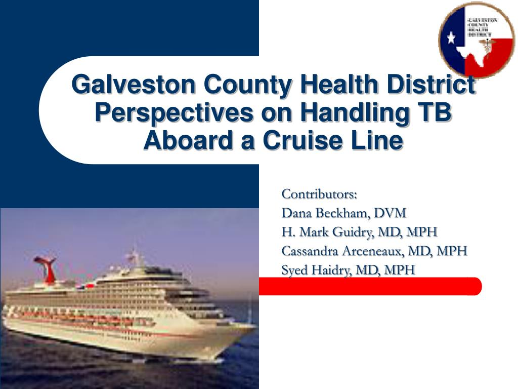 galveston county health district perspectives on handling tb aboard a cruise line l.