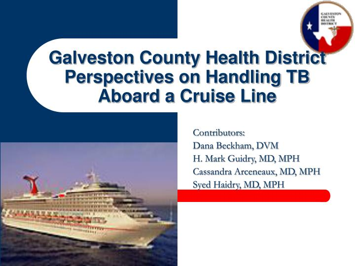 Galveston county health district perspectives on handling tb aboard a cruise line