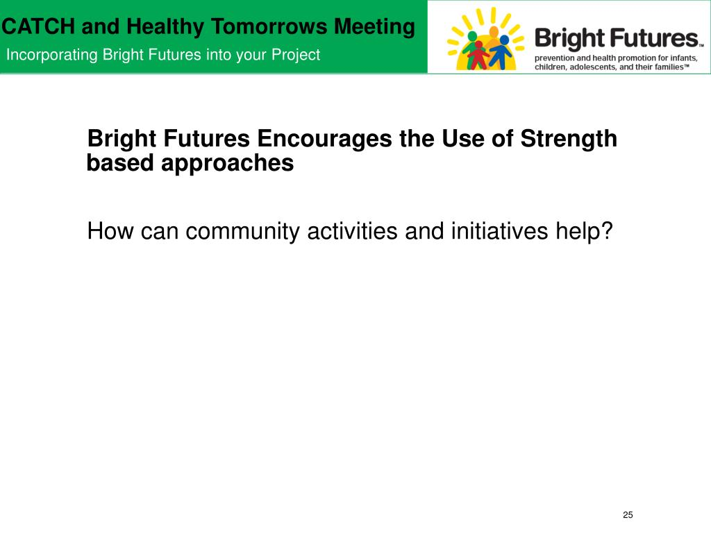 Bright Futures Encourages the Use of Strength based approaches