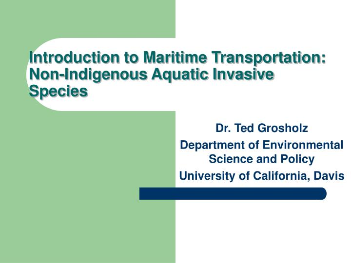 Introduction to maritime transportation non indigenous aquatic invasive species