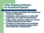 other shipping pathways for introduced species