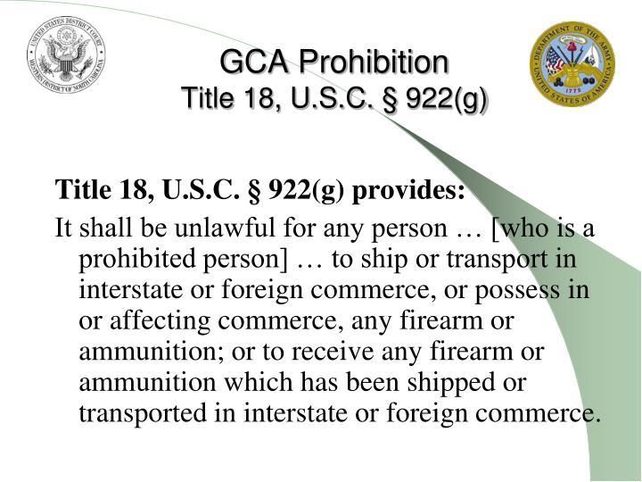 Gca prohibition title 18 u s c 922 g