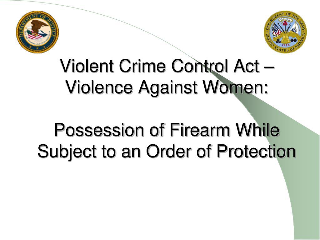 Violent Crime Control Act – Violence Against Women: