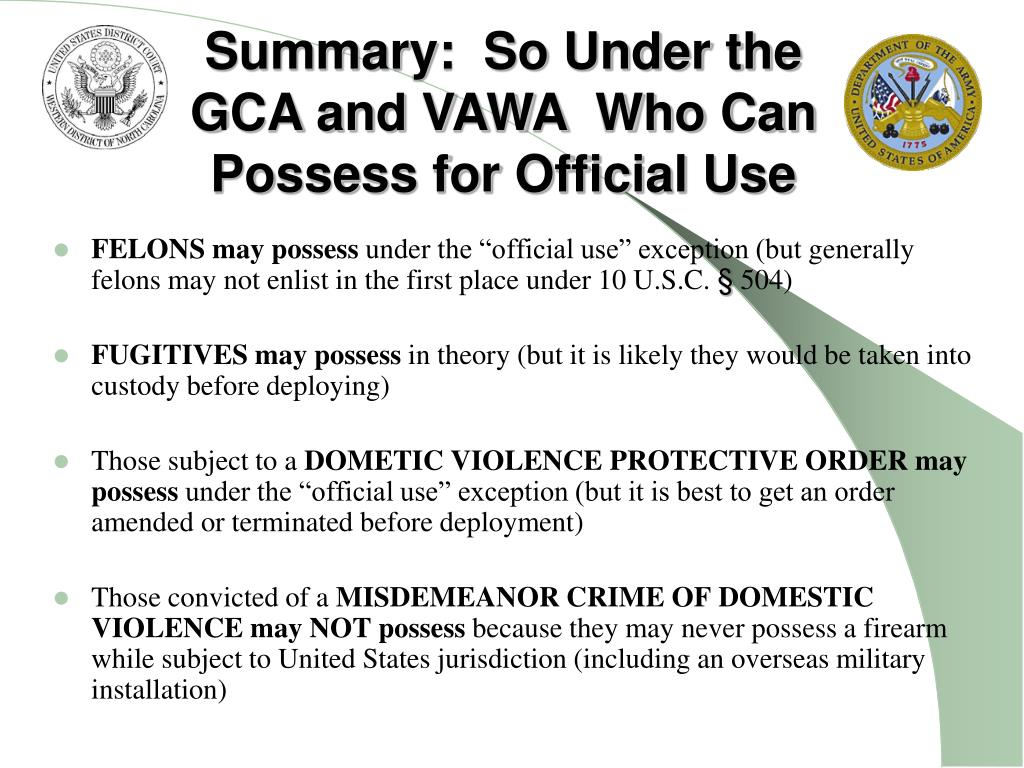 Summary:  So Under the GCA and VAWA  Who Can Possess for Official Use