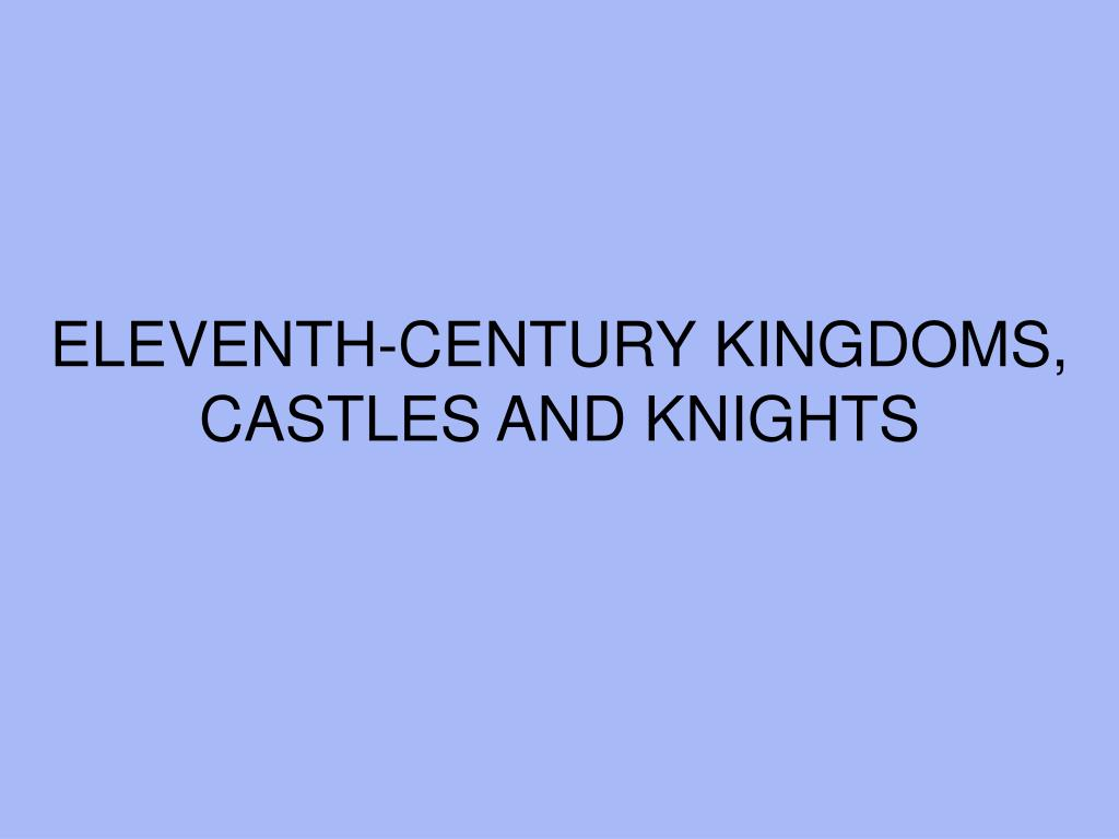 eleventh century kingdoms castles and knights l.