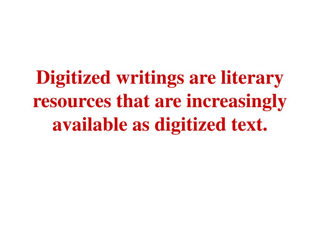 Digitized writings are literary resources that are increasingly available as digitized text.