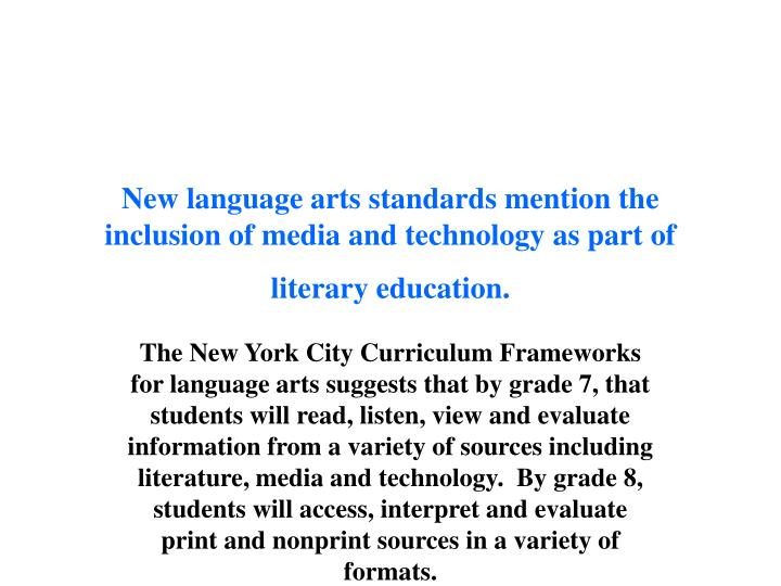 New language arts standards mention the inclusion of media and technology as part of literary educat...