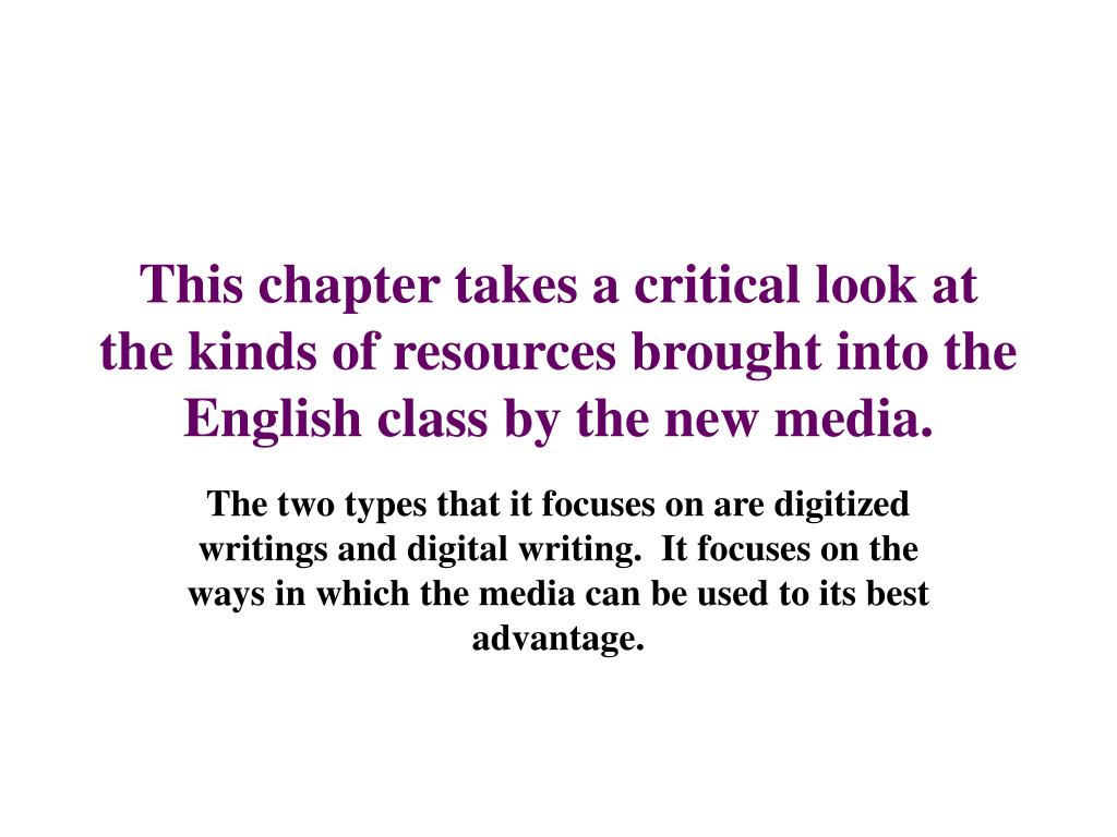 This chapter takes a critical look at the kinds of resources brought into the English class by the new media.