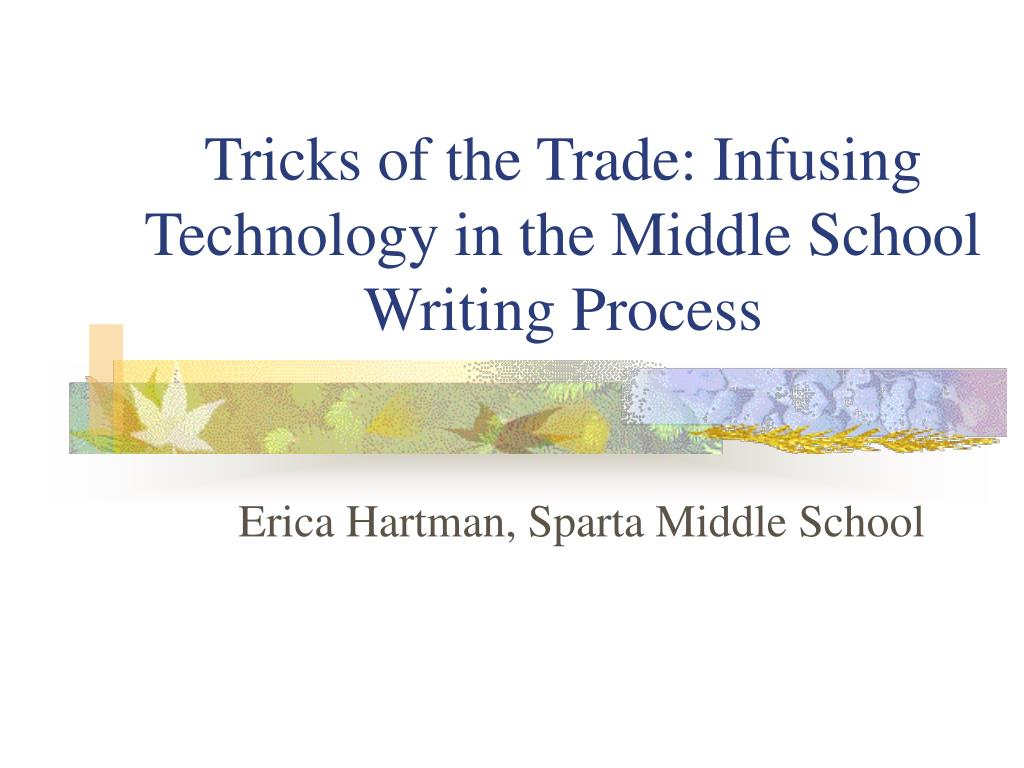 tricks of the trade infusing technology in the middle school writing process l.
