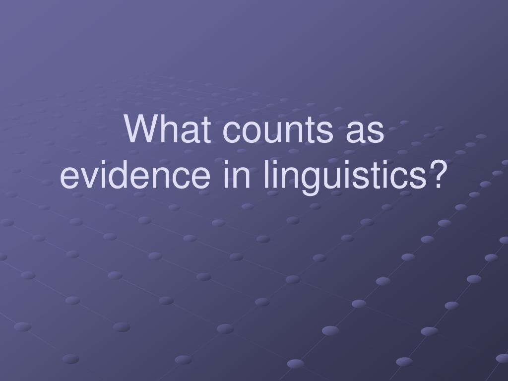 what counts as evidence in linguistics l.