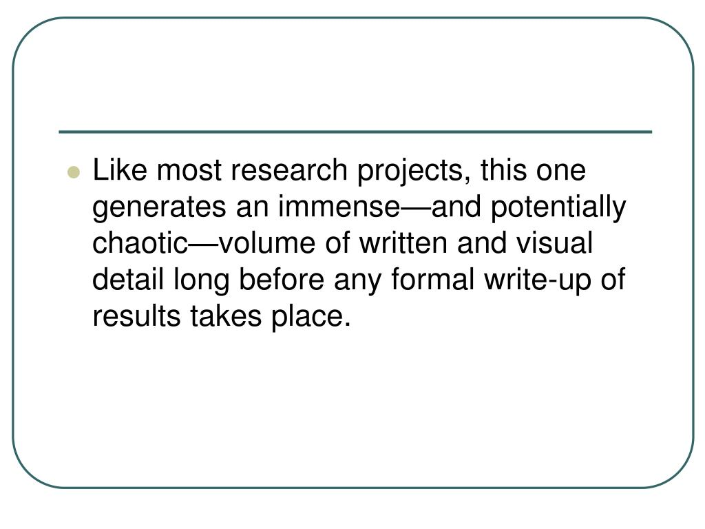 Like most research projects, this one generates an immense—and potentially chaotic—volume of written and visual detail long before any formal write-up of results takes place.