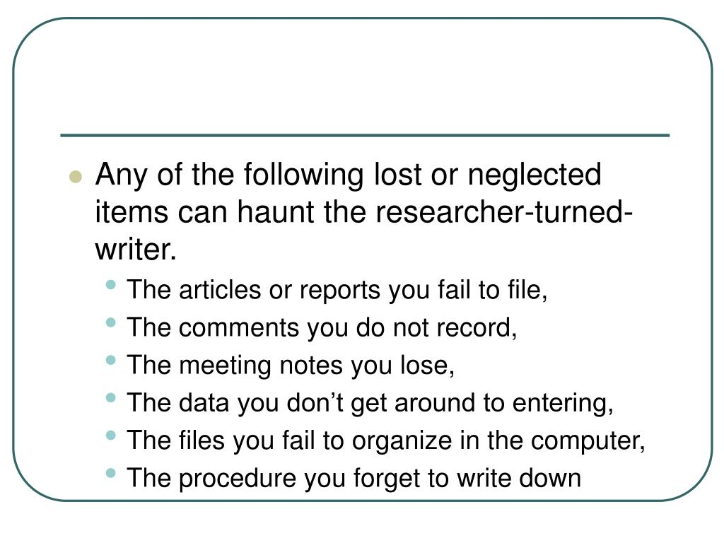 Any of the following lost or neglected items can haunt the researcher-turned-writer.