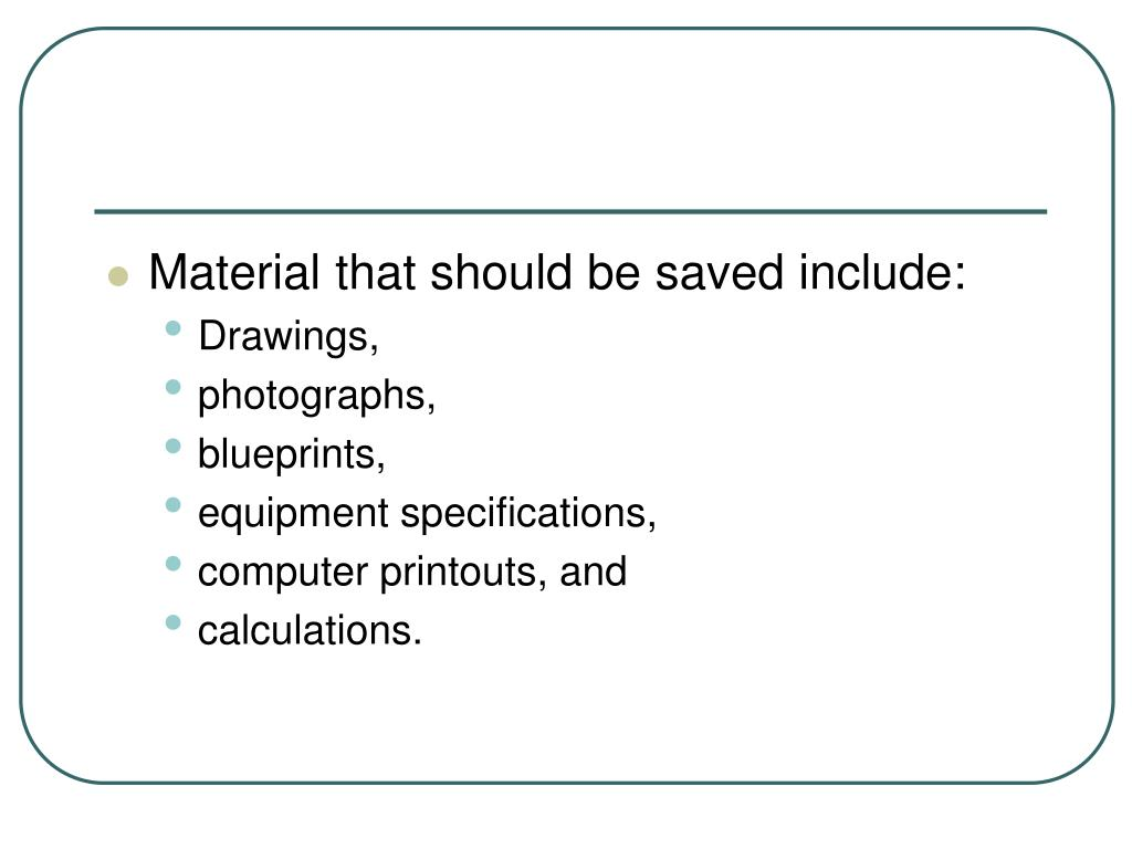 Material that should be saved include: