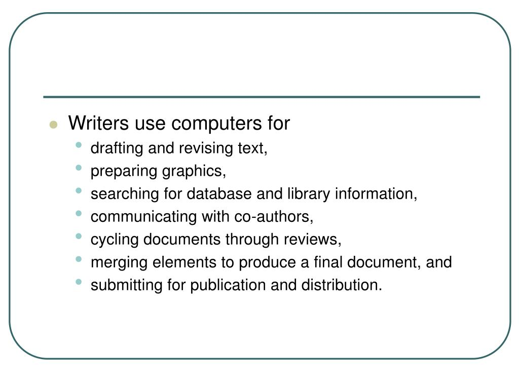 Writers use computers for